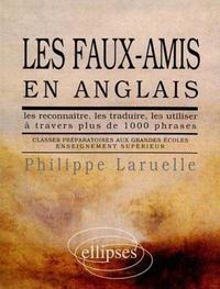 LES FAUX-AMIS EN ANGLAIS LES RECONNAITRE LES TRADUIRE LES UTILISER A TRAVERS PLUS DE 1000 PHRASES