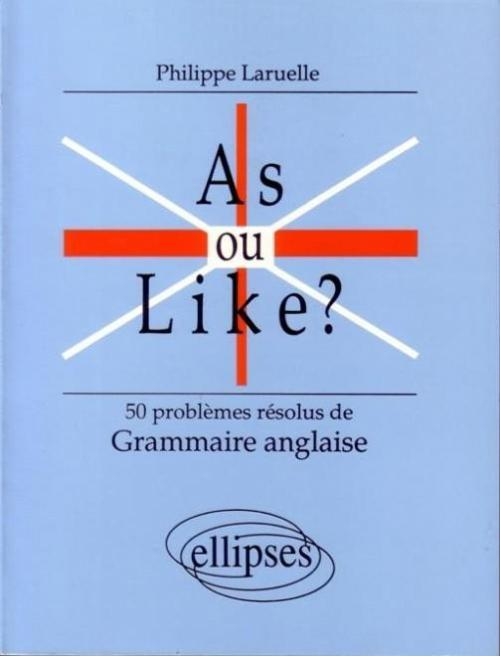 AS OU LIKE ? 50 PROBLEMES RESOLUS DE GRAMMAIRE ANGLAISE
