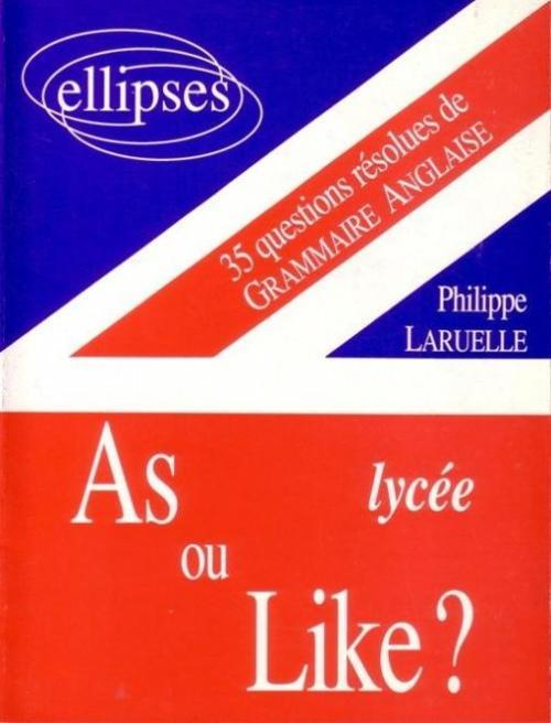 AS OU LIKE ? LYCEE 35 QUESTIONS RESOLUES DE GRAMMAIRE ANGLAISE