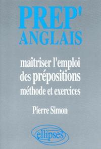 PREP'ANGLAIS MAITRISER L'EMPLOI DES PREPOSITIONS METHODE ET EXERCICES