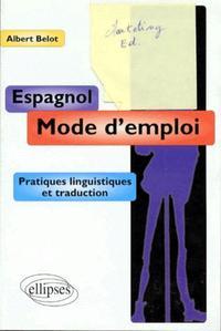 ESPAGNOL MODE D'EMPLOI PRATIQUES LINGUISTIQUES ET TRADUCTION
