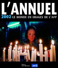 ANNUEL 2002 LE MONDE EN IMAGES DE L'AFP (L')