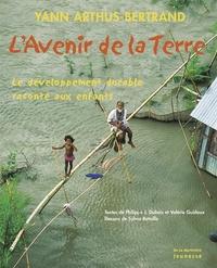 L'AVENIR DE LA TERRE. LE DEVELOPPEMENT DURABLE RACONTE AUX ENFANTS