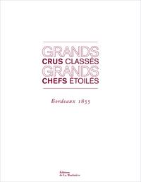 GRANDS CRUS CLASSES, GRANDS CHEFS ETOILES. BORDEAUX 1855