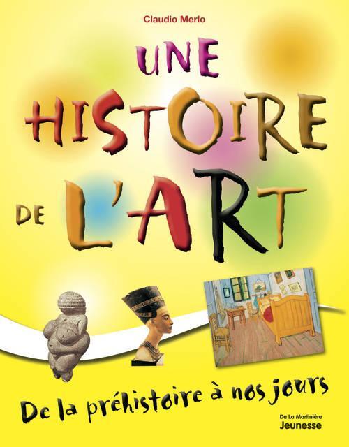 UNE HISTOIRE DE L'ART. DE LA PREHISTOIRE A NOS JOURS