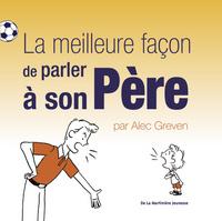 MEILLEURE FACON DE PARLER A SON PERE (LA)