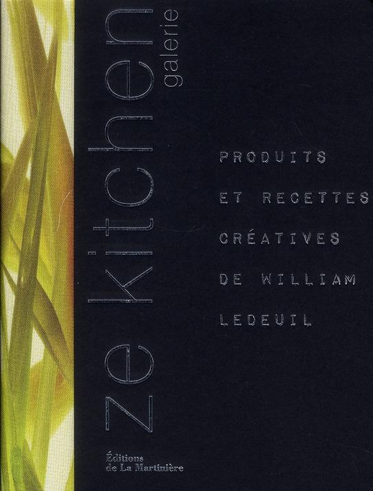 ZE KITCHEN GALERIE. PRODUITS ET RECETTES CREATIVES DE WILLIAM LEDEUIL