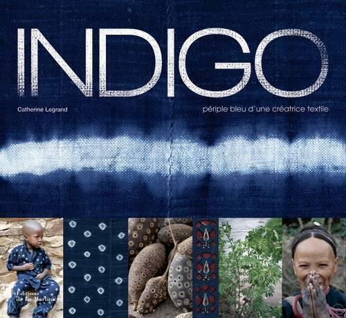 INDIGO. PERIPLE BLEU D'UNE CREATRICE TEXTILE