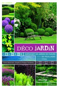 DECO JARDIN - AMENAGER UN JARDIN DE FLEURS, DE FEUILLAGES, D'EAU