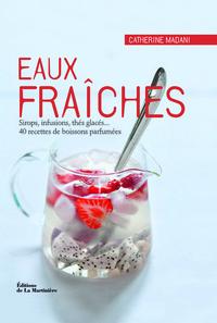 EAUX FRAICHES. SIROPS, INFUSIONS, THES GLACES... 40 RECETTES DE BOISSONS PARFUMEES