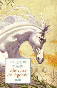 10 HISTOIRES AUTOUR DU MONDE. CHEVAUX DE LEGENDE
