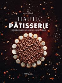 HAUTE PATISSERIE - 100 CREATIONS PAR LES MEILLEURS CHEFS PATISSIERS