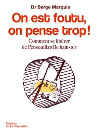 ON EST FOUTU, ON PENSE TROP !. COMMENT SE LIBERER