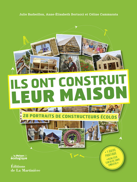 ILS ONT CONSTRUIT LEUR MAISON. 28 PORTRAITS DE CONSTRUCTEURS ECOLO