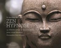 ZEN ET HYPNOSE. 12 PRINCIPES D'EQUILIBRE POUR VIVRE HEUREUX