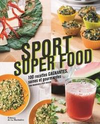 SPORT SUPER FOOD 100 RECETTES GAGNANTES SAINES ET GOURMANDES