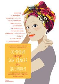 COMMENT VIVRE SON CANCER AU QUOTIDIEN - MON COMPAGNON DE ROUTE DE L'ANNONCE DE LA MALADIE A LA RESIL