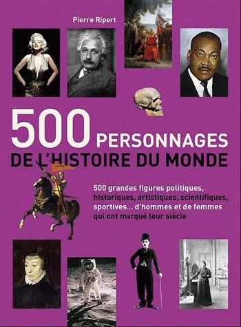 500 PERSONNAGES DE L'HISTOIRE DU MONDE 500 FIGURES POLITIQUES, ARTISTIQUES, SCIENTIFIQUES, SPORTIVES