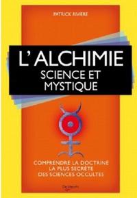 L'ALCHIMIE SCIENCE ET MYSTIQUE - COMPRENDRE LA DOCTRINE LA PLUS SECRETE DES SCIENCES OCCULTES