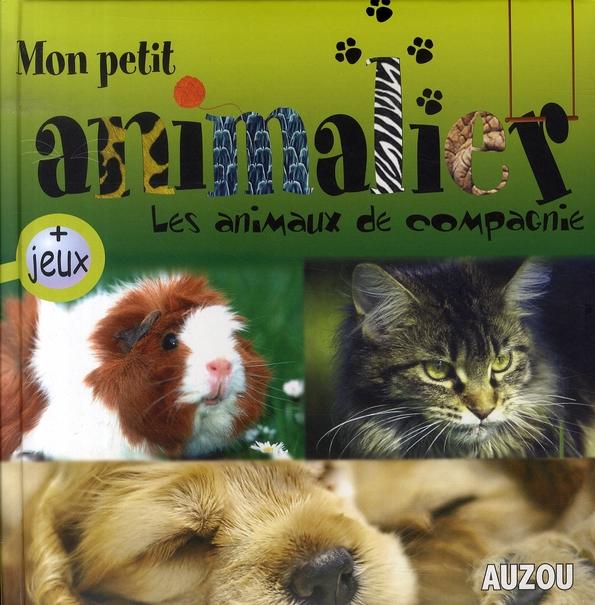 MON PETIT ANIMALIER LES ANIMAUX DE COMPAGNIE