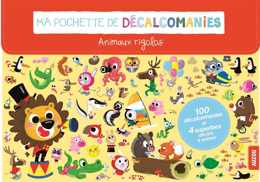 MA POCHETTE DE DECALCOMANIES - SPECIAL ANIMAUX RIGOLOS (COLL. MA POCHETTE D'ARTI