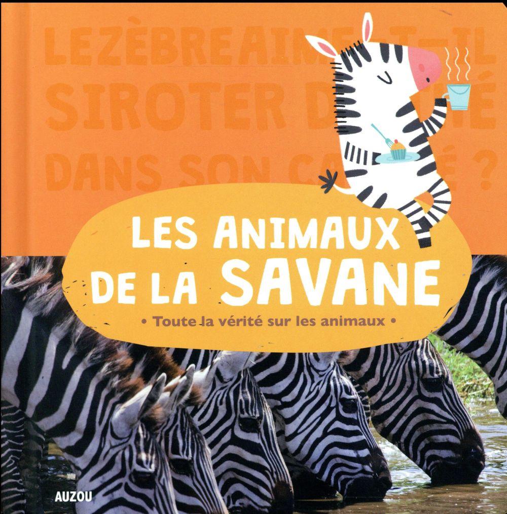 LES ANIMAUX DE LA SAVANE (COLL. ANIMOSCOPE) - TOUTE LA VERITE SUR LES ANIMAUX