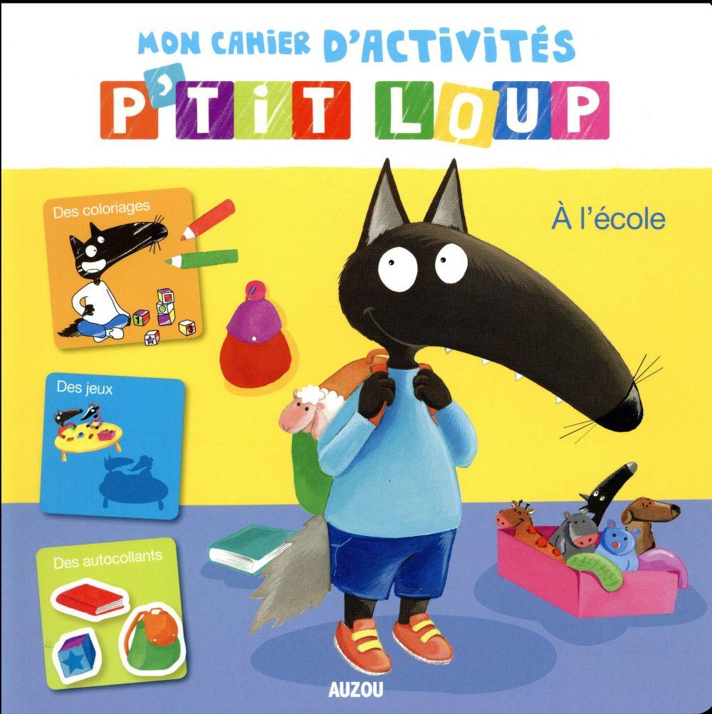 MON CAHIER D'ACTIVITES P'TIT LOUP - A L'ECOLE