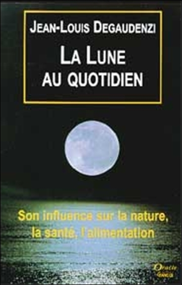 LA LUNE AU QUOTIDIEN - SON INFLUENCE SUR LA NATURE, LA SANTE, L'ALIMENTATION