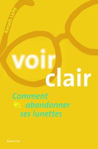 VOIR CLAIR - COMMENT ABANDONNER SES LUNETTES