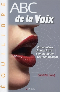 ABC DE LA VOIX - PARLER MIEUX, CHANTER JUSTE, COMMUNIQUER TOUT SIMPLEMENT