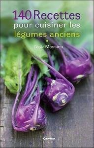 140 RECETTES POUR CUISINER LES LEGUMES ANCIENS