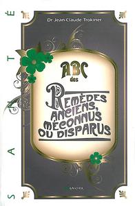 ABC DES REMEDES ANCIENS, MECONNUS OU DISPARUS