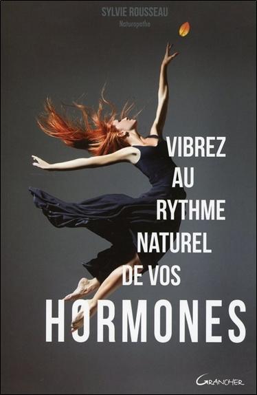 VIBREZ AU RYTHME NATUREL DE VOS HORMONES