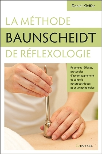 LA METHODE BAUNSCHEIDT DE REFLEXOLOGIE - REPONSES REFLEXES, PROTOCOLES D'ACCOMPAGNEMENT...