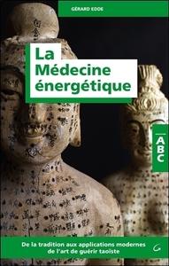 LA MEDECINE ENERGETIQUE - ABC - DE LA TRADITION AUX APPLICATIONS MODERNES DE L'ART DE GUERIR TAOISTE
