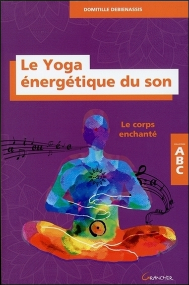 LE YOGA ENERGETIQUE DU SON - LE CORPS ENCHANTE - ABC
