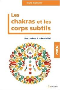 LES CHAKRAS ET LES CORPS SUBTILS - DES CHAKRAS A LA KUNDALINI - ABC