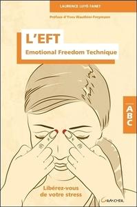 L'EFT - EMOTIONAL FREEDOM TECHNIQUE - LIBEREZ-VOUS DE VOTRE STRESS - ABC