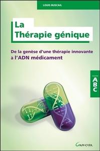 LA THERAPIE GENIQUE - DE LA GENESE D'UNE THERAPIE INNOVANTE A L'ADN MEDICAMENT - ABC