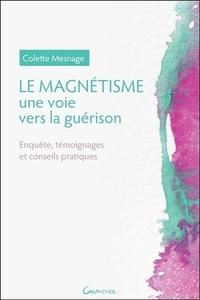LE MAGNETISME - UNE VOIE VERS LA GUERISON - ENQUETE, TEMOIGNAGES ET CONSEILS PRATIQUES