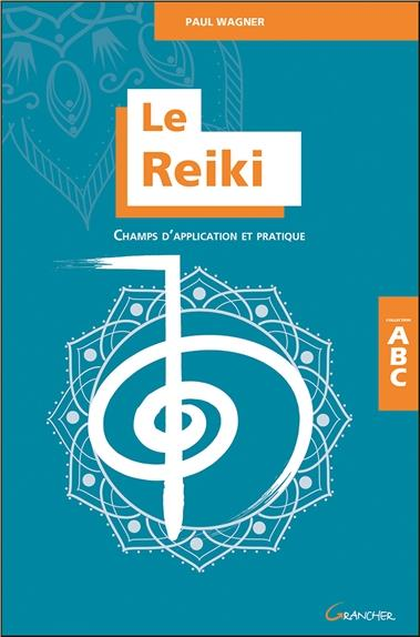 LE REIKI - CHAMPS D'APPLICATION ET PRATIQUE - ABC