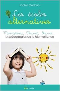 LES ECOLES ALTERNATIVES - MONTESSORI, FREINET, STEINER... LES PEDAGOGIES DE LA BIENVEILLANCE