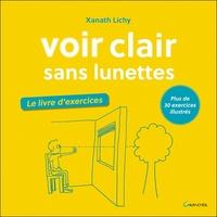 VOIR CLAIR SANS LUNETTES - LE LIVRE D'EXERCICES - PLUS DE 30 EXERCICES ILLUSTRES