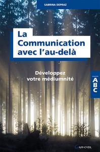 LA COMMUNICATION AVEC L'AU-DELA - DEVELOPPEZ VOTRE MEDIUMNITE - ABC