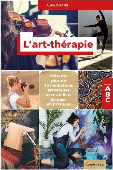 L'ART-THERAPIE - ABC - PRESENTE PLUS DE 15 MEDITATIONS ARTISTIQUES AVEC ATELIERS DE MISE EN PRATIQUE