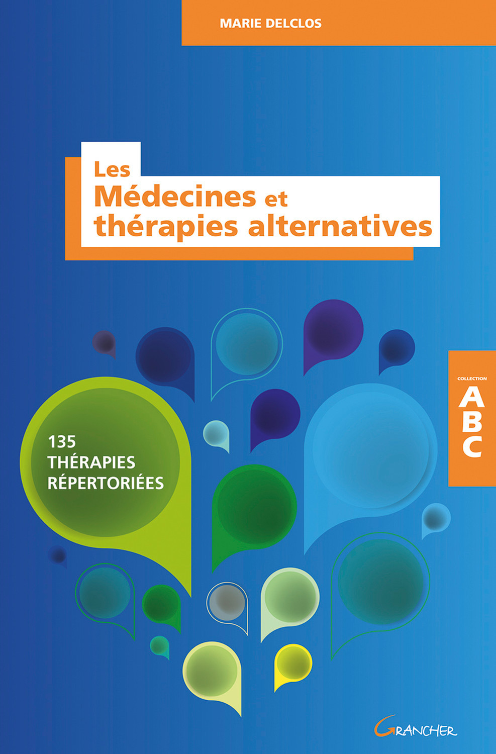 LES MEDECINES ET THERAPIES ALTERNATIVES - 135 THERAPIES REPERTORIEES - ABC