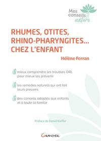 RHUMES, OTITES, RHINO-PHARYNGITES... CHEZ L'ENFANT - MIEUX COMPRENDRE LES TROUBLES ORL POUR MIEUX LE