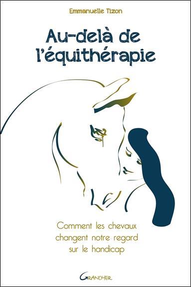 AU-DELA DE L'EQUITHERAPIE - COMMENT LES CHEVAUX CHANGENT NOTRE REGARD SUR LE HANDICAP