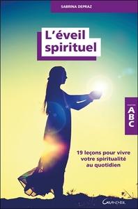 L'EVEIL SPIRITUEL - 19 LECONS POUR VIVRE VOTRE SPIRITUALITE AU QUOTIDIEN - ABC