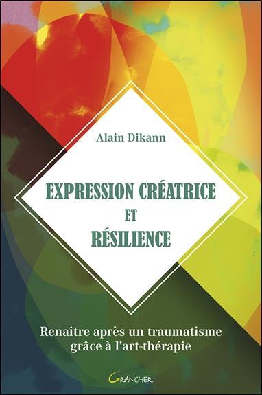 EXPRESSION CREATRICE ET RESILIENCE - RENAITRE APRES UN TRAUMATISME GRACE A L'ART-THERAPIE